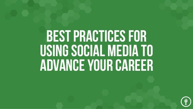 Best Practices for Using Social Media TO ADVANCE YOUR CAREER