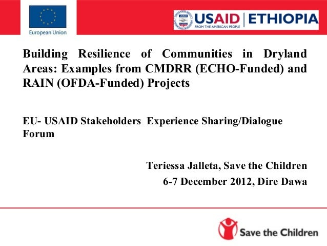 Building Resilience of Communities in Dryland Areas: Examples from CMDRR (ECHO-Funded) and RAIN (OFDA-Funded) Projects EU-...