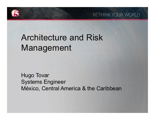 Architecture and RiskManagementHugo TovarSystems EngineerMéxico, Central America & the Caribbean
