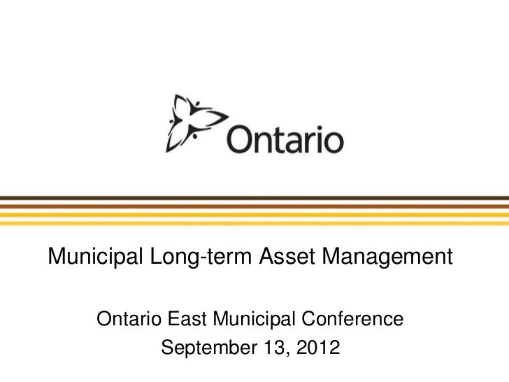 Municipal Long-term Asset Management    Ontario East Municipal Conference           September 13, 2012