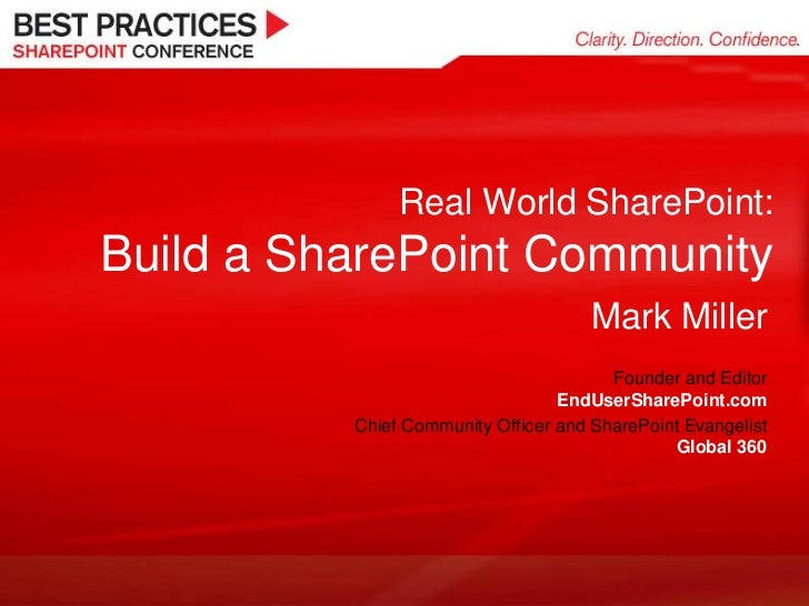 Real World SharePoint:Build a SharePoint Community<br />Mark Miller<br />Founder and EditorEndUserSharePoint.com<br />Chie...