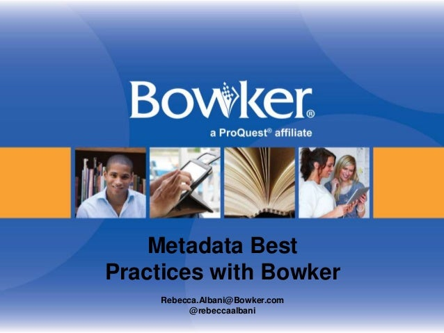 Metadata Best Practices with Bowker Rebecca.Albani@Bowker.com @rebeccaalbani