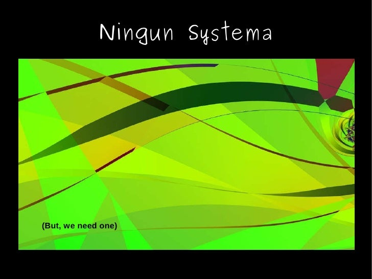 Ningun Systema (But, we need one)