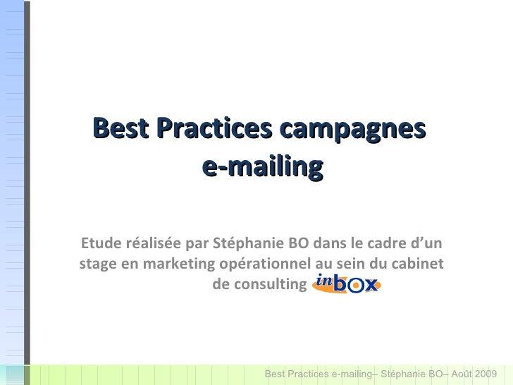 Best Practices des  campagnes e-mailing Etude réalisée par Stéphanie BO dans le cadre d'un stage en marketing opérationnel...