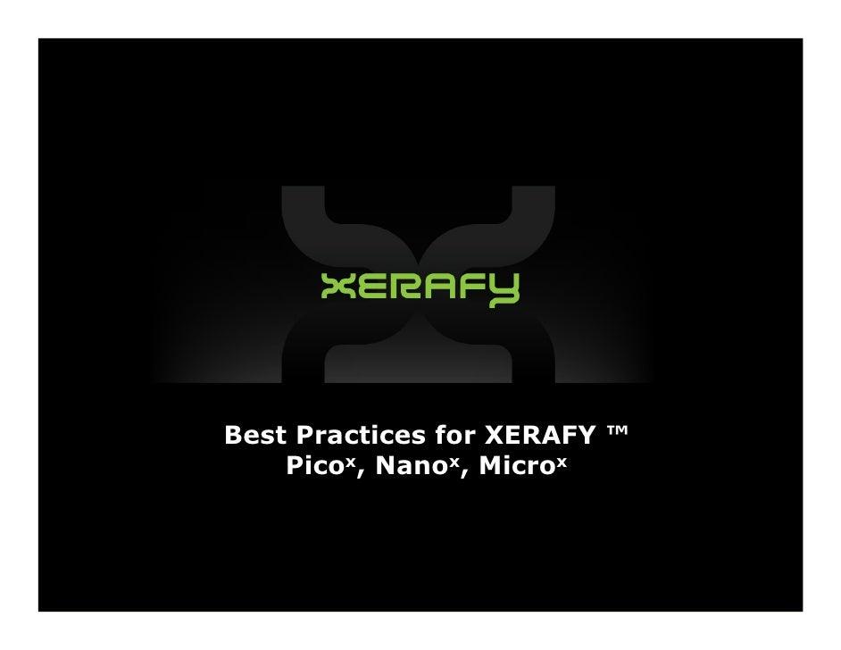 Best Practices for XERAFY ™     Picox, Nanox, Microx
