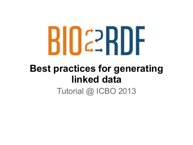 Best practices for generating linked data Tutorial @ ICBO 2013