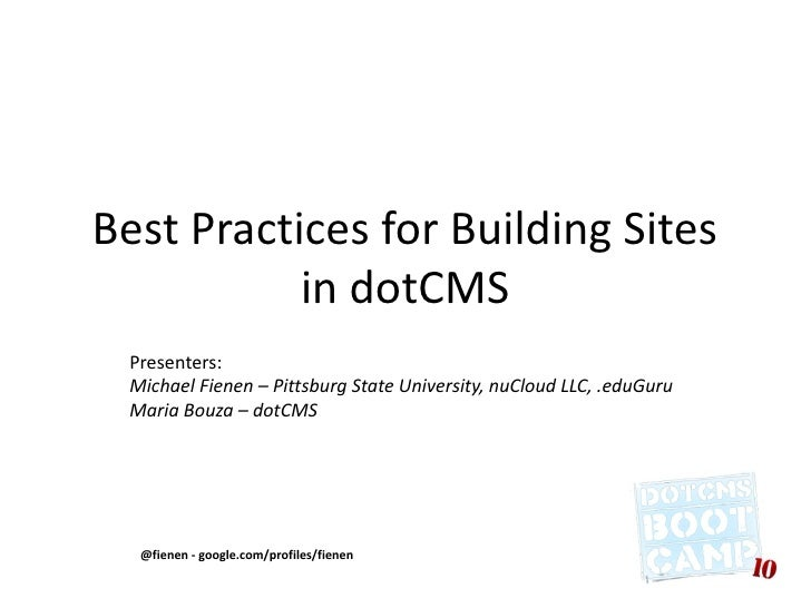 Best Practices for Building Sites in dotCMS @fienen - google.com/profiles/fienen  Presenters: Michael Fienen – Pittsburg S...