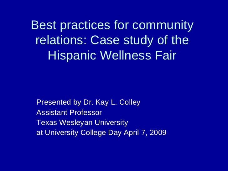 Best practices for community  relations: Case study of the    Hispanic Wellness Fair   Presented by Dr. Kay L. Colley Assi...