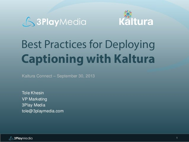 Best Practices for Deploying  Captioning with Kaltura Kaltura Connect – September 30, 2013  Tole Khesin VP Marketing 3Play...