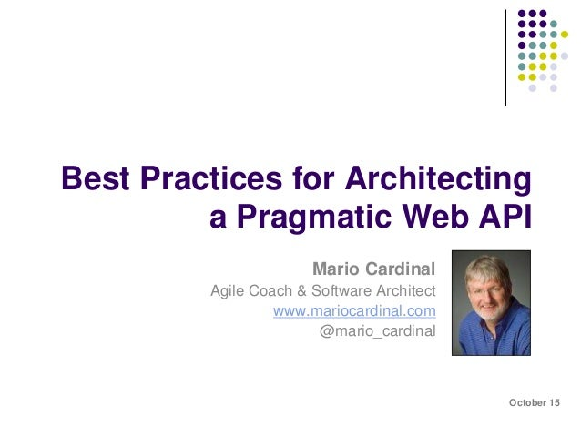 Best Practices for Architecting  a Pragmatic Web API  Mario Cardinal  Agile Coach & Software Architect  www.mariocardinal....