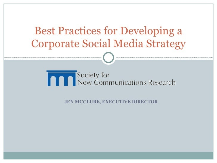 JEN MCCLURE, EXECUTIVE DIRECTOR Best Practices for Developing a Corporate Social Media Strategy