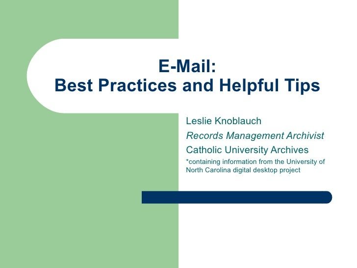 E-Mail: Best Practices and Helpful Tips Leslie Knoblauch Records Management Archivist Catholic University Archives *contai...