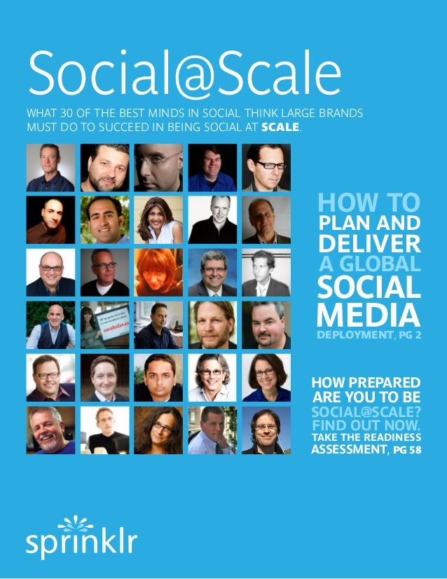 Social@Scale  WHAT 30 OF THE BEST MINDS IN SOCIAL THINK LARGE BRANDS MUST DO TO SUCCEED IN BEING SOCIAL AT SCALE.  HOW TO ...