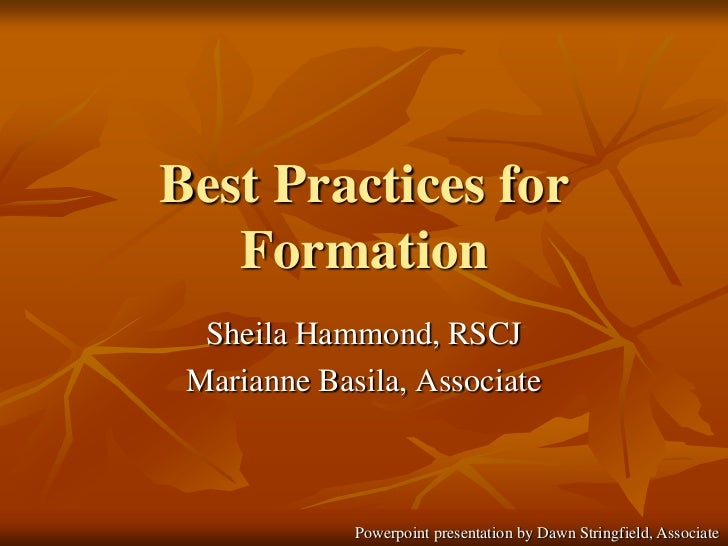 Best Practices for Formation<br />Sheila Hammond, RSCJ<br />Marianne Basila, Associate<br />Powerpoint presentation by Daw...