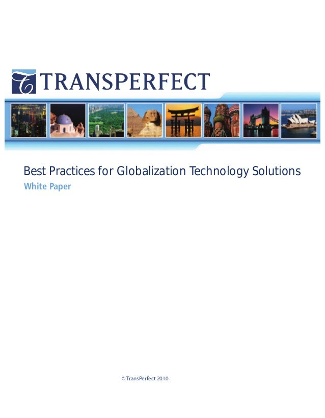 """Best Practices for Globalization Technology SolutionsWhite Paper                  © TransPerfect 2010"
