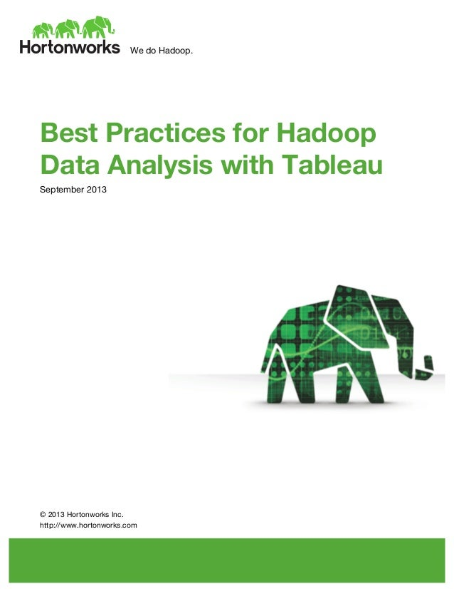 We do Hadoop. 	    	    	    Best Practices for Hadoop Data Analysis with Tableau September 2013 	    	    	    	    	    ...