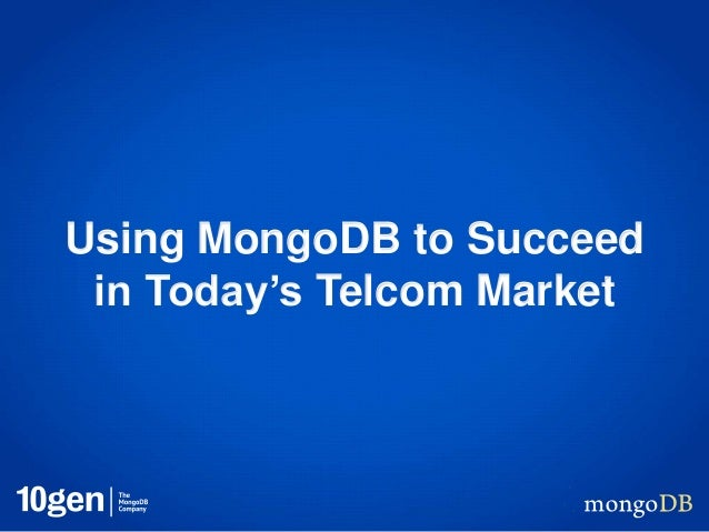 Using MongoDB to Succeed in Today's Telcom Market