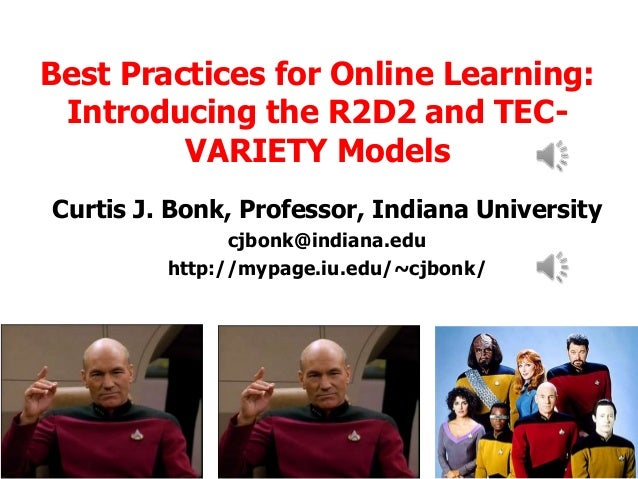 Best Practices for Online Learning: Introducing the R2D2 and TECVARIETY Models Curtis J. Bonk, Professor, Indiana Universi...