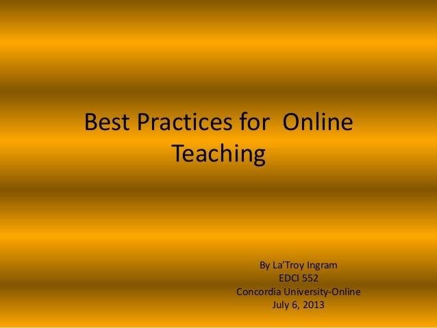 Best Practices for Online Teaching By La'Troy Ingram EDCI 552 Concordia University-Online July 6, 2013