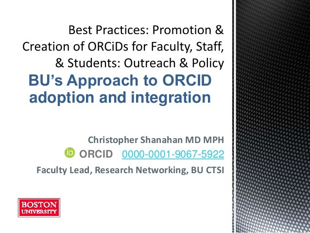 Christopher Shanahan MD MPH Faculty Lead, Research Networking, BU CTSI ORCID 0000-0001-9067-5922 BU's Approach to ORCID ad...