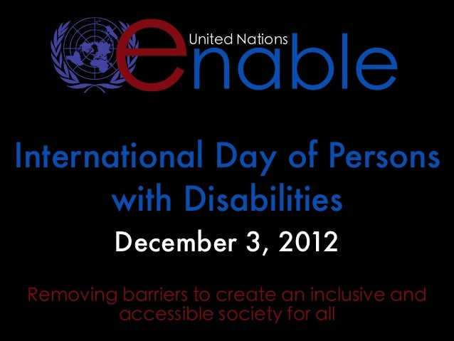 enable  United NationsInternational Day of Persons       with Disabilities         December 3, 2012Removing barriers to cr...