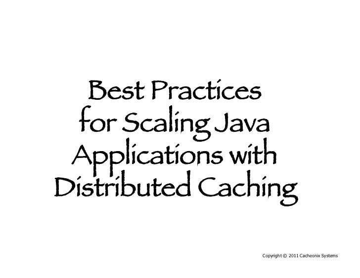Best Practices  for Scaling Java Applications withDistributed Caching                Copyright © 2011 Cacheonix Systems