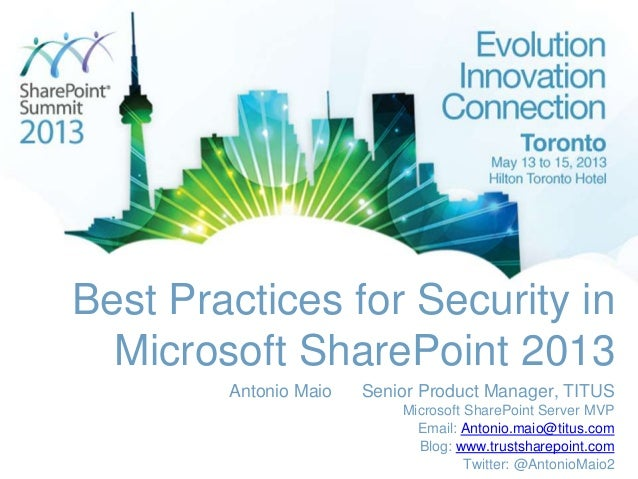 Best Practices for Security inMicrosoft SharePoint 2013Antonio Maio Senior Product Manager, TITUSMicrosoft SharePoint Serv...