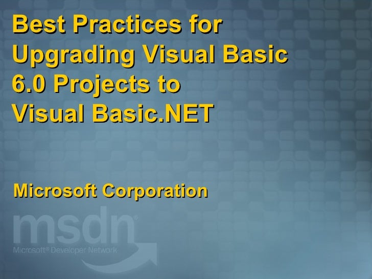 Best Practices for Upgrading Visual Basic 6.0 Projects to  Visual Basic.NET Microsoft Corporation