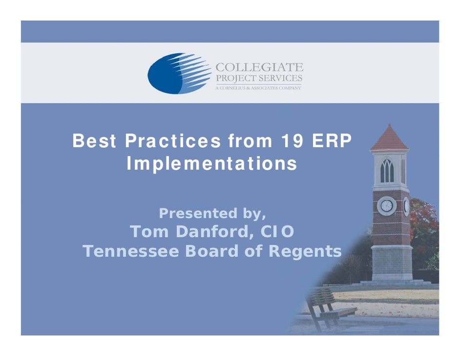 Best Practices from 19 ERP      Implementations          Presented by,     Tom Danford, CIO Tennessee B T         Board of...