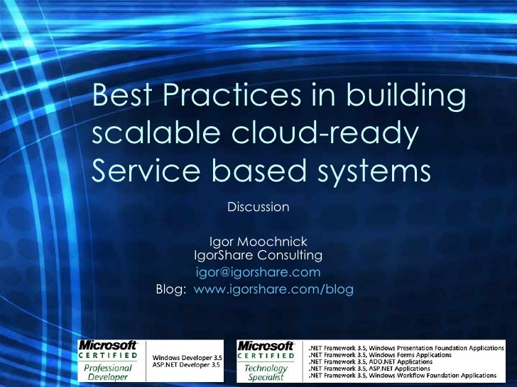 Best Practices in building scalable cloud-ready Service based systems Discussion Igor Moochnick IgorShare Consulting [emai...