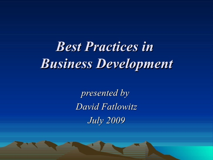 Best Practices in  Business Development presented by  David Fatlowitz July 2009