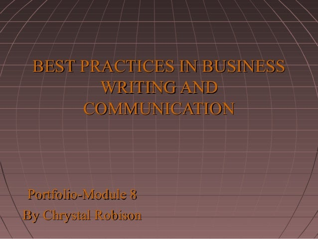 BEST PRACTICES IN BUSINESS WRITING AND COMMUNICATION  Portfolio-Module 8 By Chrystal Robison