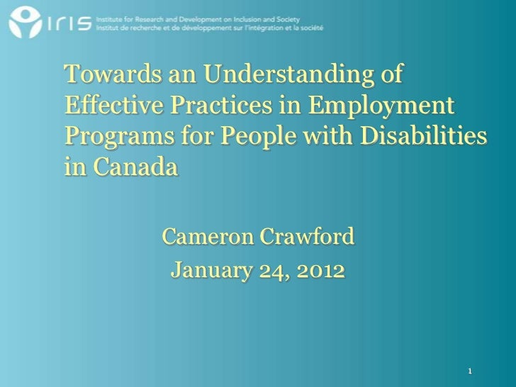 Towards an Understanding ofEffective Practices in EmploymentPrograms for People with Disabilitiesin Canada        Cameron ...