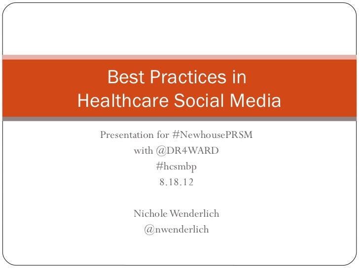Best Practices inHealthcare Social Media  Presentation for #NewhousePRSM         with @DR4WARD               #hcsmbp      ...