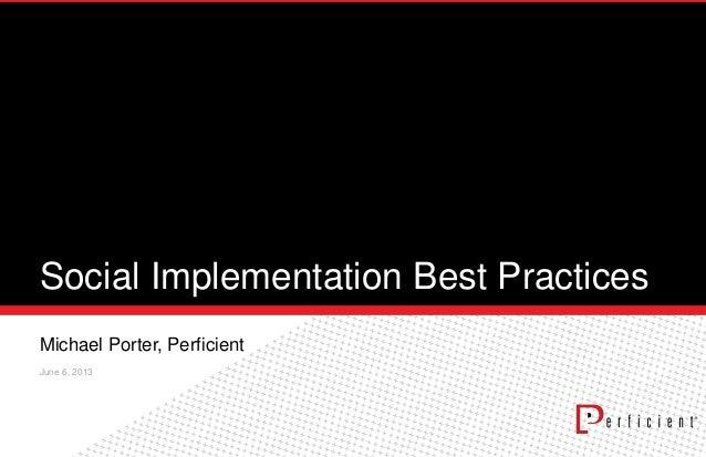 Social Implementation Best PracticesMichael Porter, PerficientJune 6, 2013