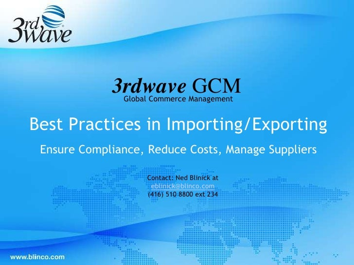 3rdwave GCM               Global Commerce ManagementBest Practices in Importing/Exporting Ensure Compliance, Reduce Costs,...