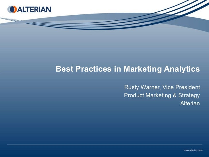 Best Practices in Marketing Analytics Rusty Warner, Vice President Product Marketing & Strategy Alterian