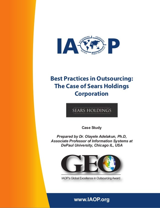 Best Practices in Outsourcing: The Case of Sears Holdings Corporation  Case Study Prepared by Dr. Olayele Adelakun, Ph.D, ...