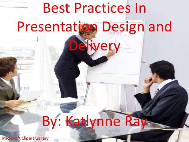 Best Practices In Presentation Design and Delivery  By: Katlynne Ray Microsoft Clipart Gallery