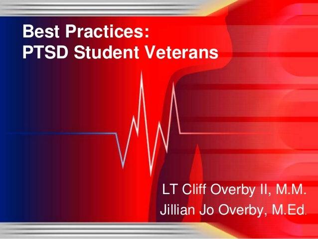 Best Practices:PTSD Student Veterans              LT Cliff Overby II, M.M.              Jillian Jo Overby, M.Ed.