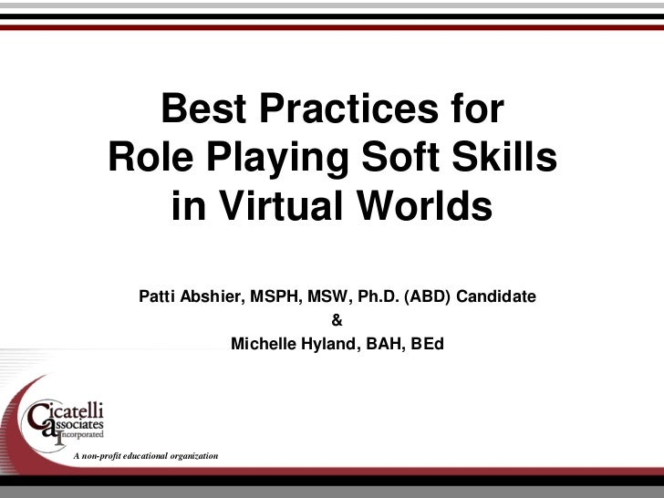 Best Practices for Role Playing Soft Skills in Virtual Worlds<br />Patti Abshier, MSPH, MSW, Ph.D. (ABD) Candidate<br />& ...
