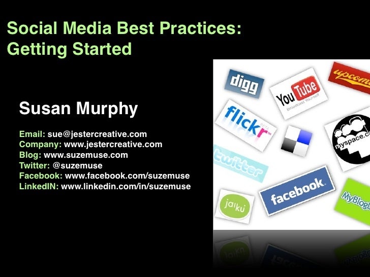 Social Media Best Practices: Getting Started    Susan Murphy  Email: sue@jestercreative.com  Company: www.jestercreative.c...