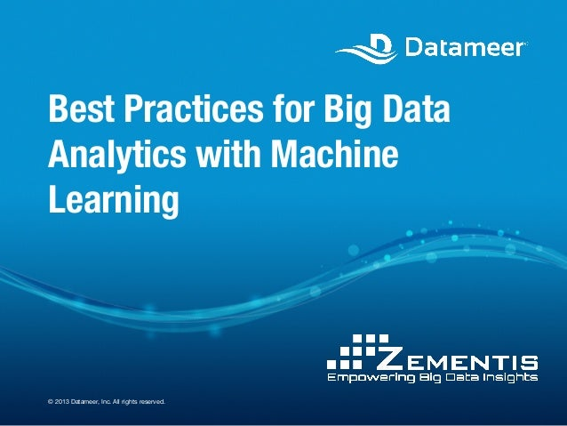 Best Practices for Big Data Analytics with Machine Learning  © 2013 Datameer, Inc. All rights reserved.
