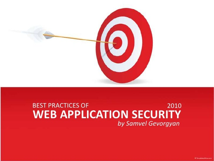 BEST PRACTICES OF<br />2010<br />WEB APPLICATION SECURITY<br />by SamvelGevorgyan<br />