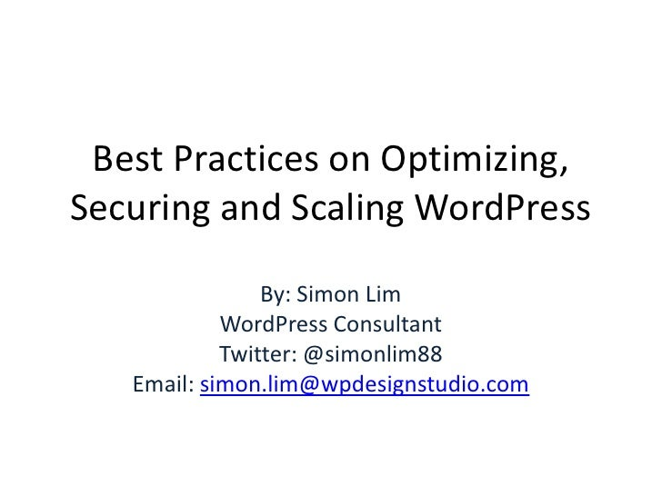 Best Practices on Optimizing, Securing and Scaling WordPress<br />By: Simon Lim<br />WordPress Consultant<br />Twitter: @s...