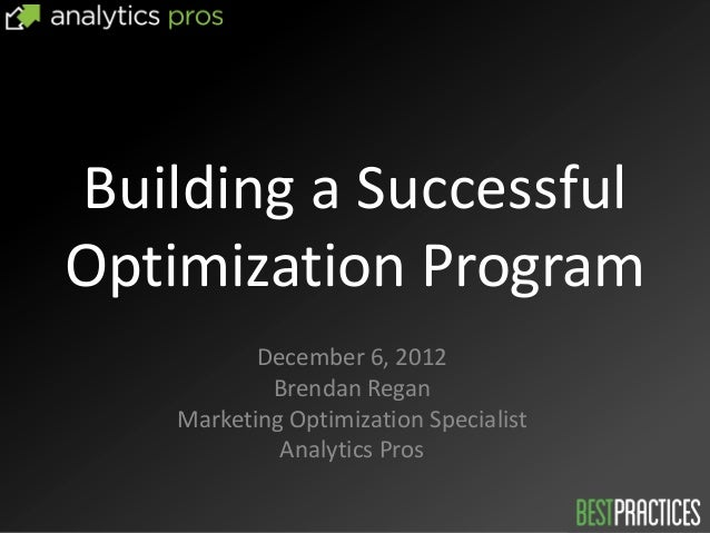 Building a SuccessfulOptimization Program           December 6, 2012            Brendan Regan    Marketing Optimization Sp...