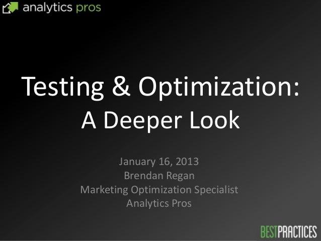 Testing & Optimization:    A Deeper Look           January 16, 2013            Brendan Regan    Marketing Optimization Spe...