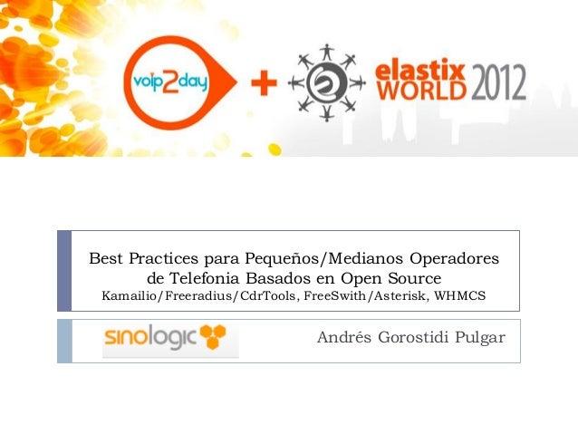 Best Practices para Pequeños/Medianos Operadoresde Telefonia Basados en Open SourceKamailio/Freeradius/CdrTools, FreeSwith...