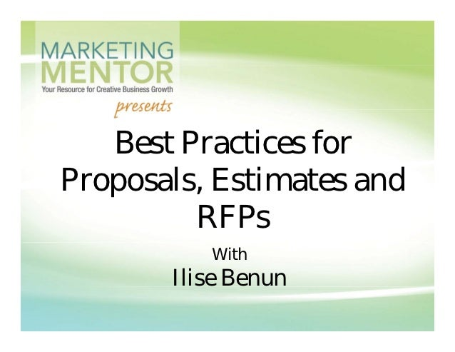 Best Practices for    est act ces oProposals, Estimates and         RFPs          With       Ilise Benun