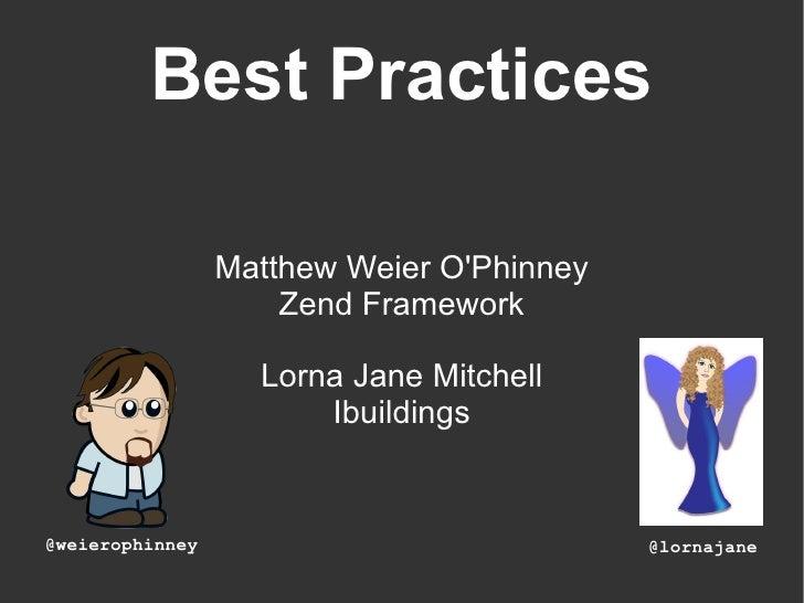 Best Practices Matthew Weier O'Phinney Zend Framework Lorna Jane Mitchell Ibuildings @lornajane @weierophinney
